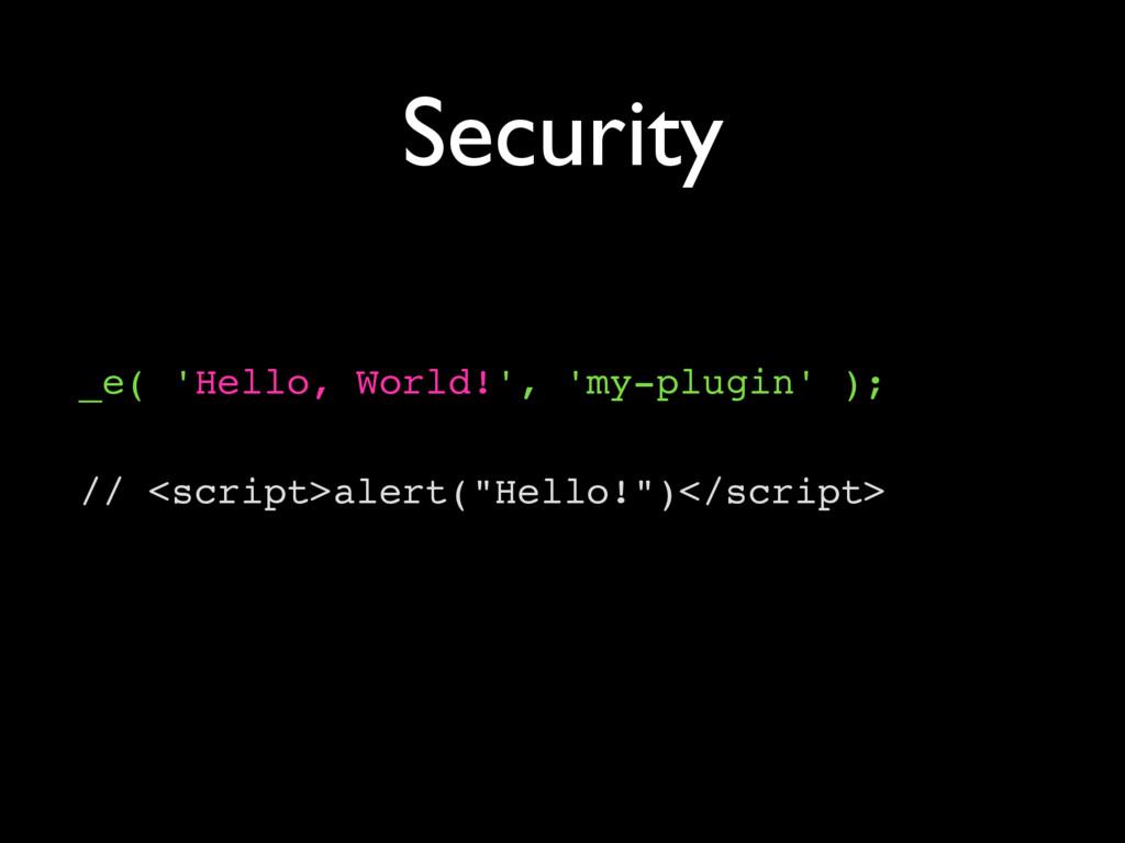 Security _e( 'Hello, World!', 'my-plugin' ); //...