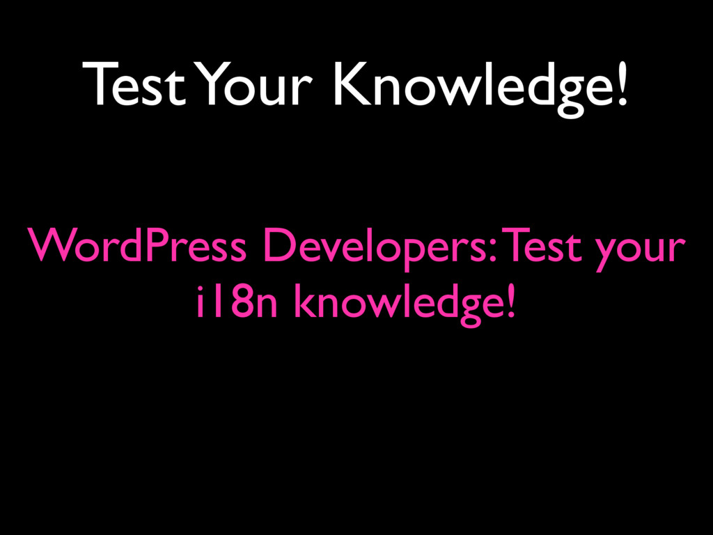 Test Your Knowledge! WordPress Developers: Test...