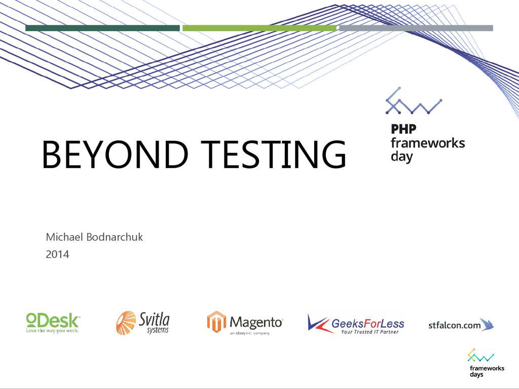 BEYOND TESTING Michael Bodnarchuk 2014 BEYOND T...