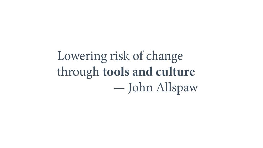 Lowering risk of change