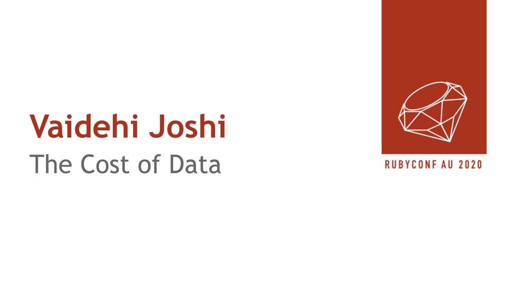 Vaidehi Joshi The Cost of Data