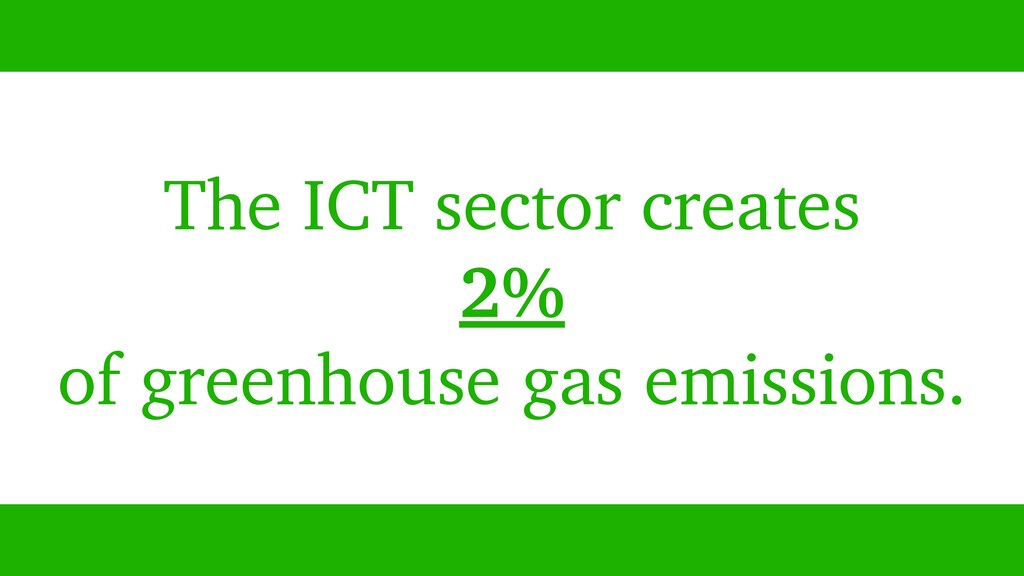 The ICT sector creates 2% of greenhouse gas emi...