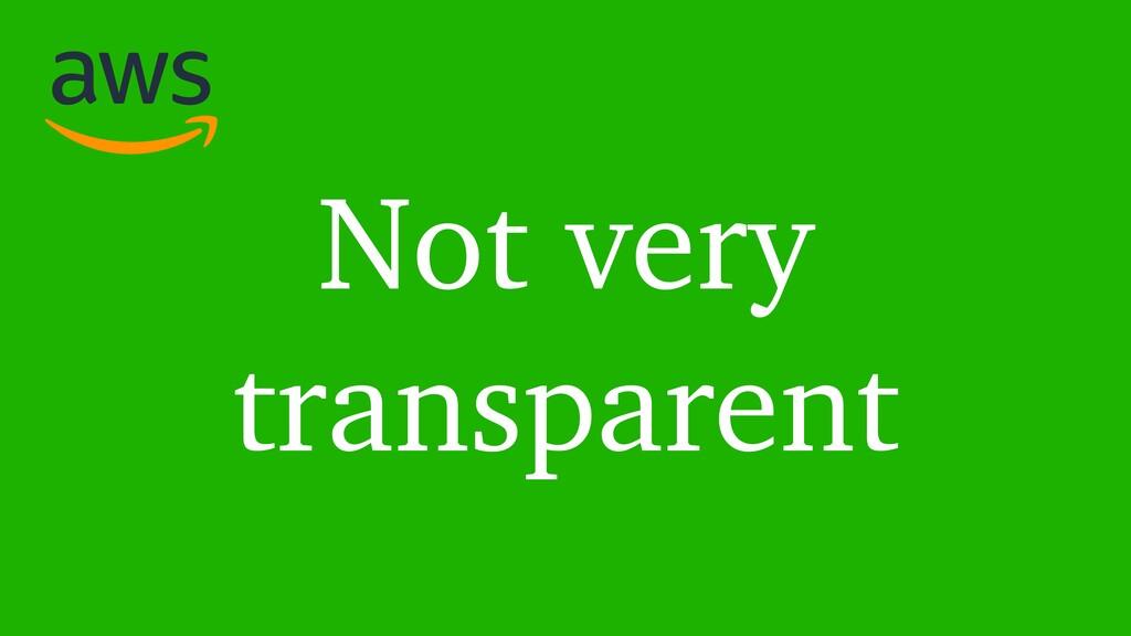 Not very transparent