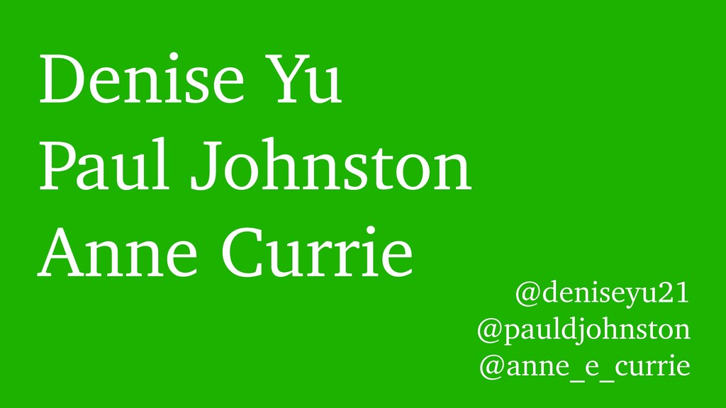 Denise Yu Paul Johnston Anne Currie @deniseyu21...
