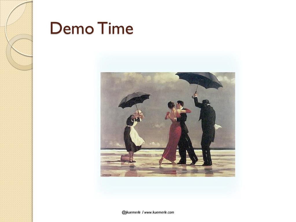 @jkuemerle / www.kuemerle.com Demo Time