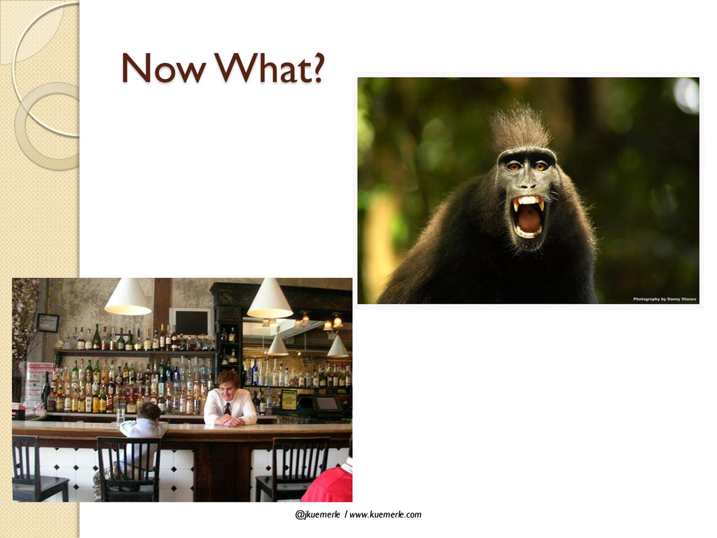 @jkuemerle / www.kuemerle.com Now What?
