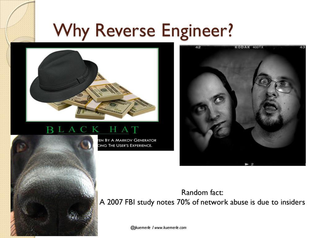 @jkuemerle / www.kuemerle.com Why Reverse Engin...