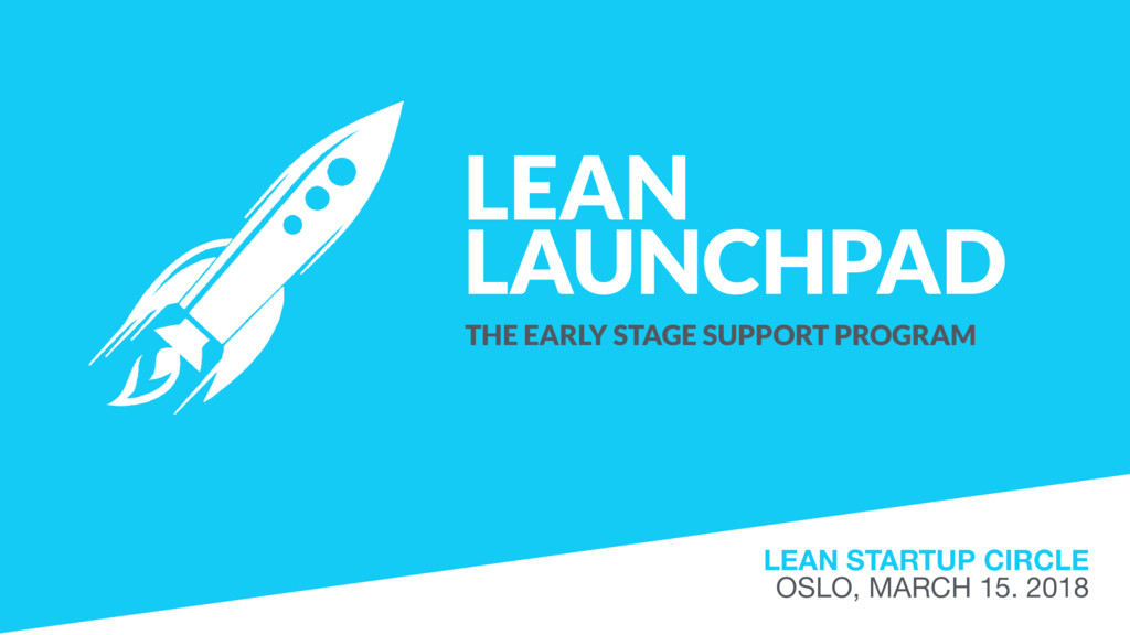 LEAN LAUNCHPAD THE EARLY STAGE SUPPORT PROGRAM ...