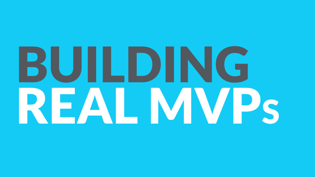BUILDING REAL MVPS