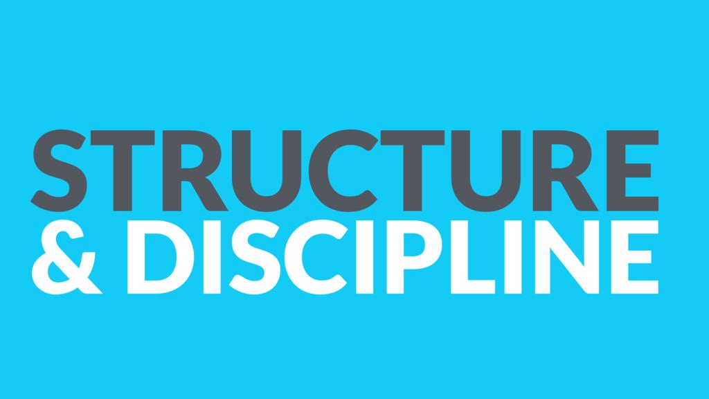 STRUCTURE & DISCIPLINE