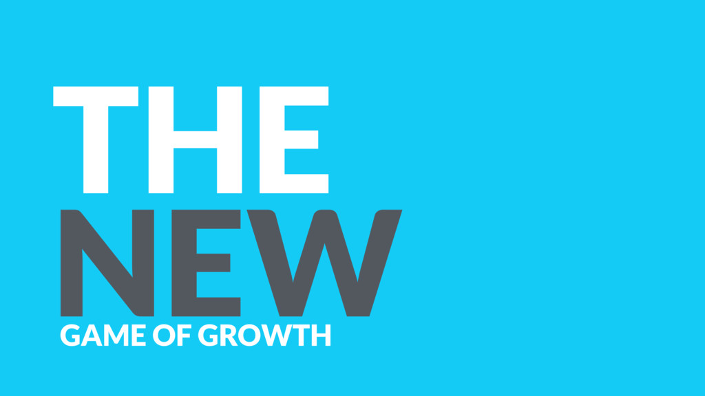 THE NEW GAME OF GROWTH