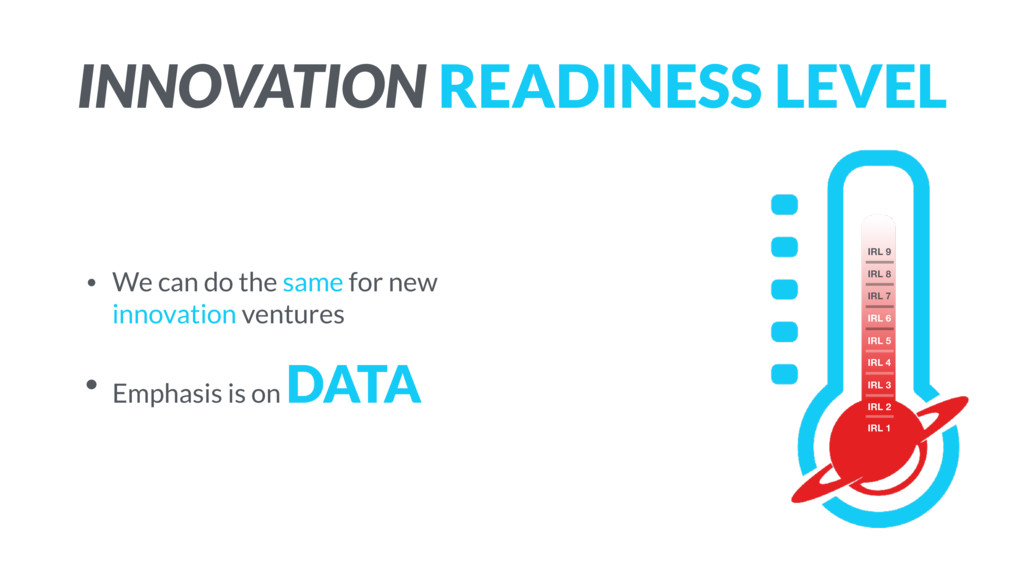 INNOVATION READINESS LEVEL • We can do the same...