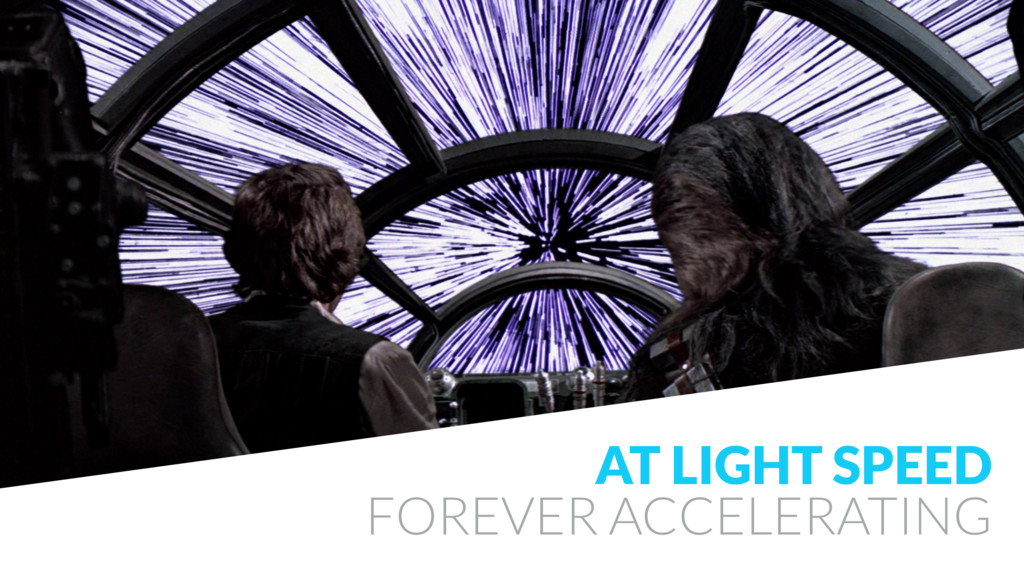 AT LIGHT SPEED FOREVER ACCELERATING