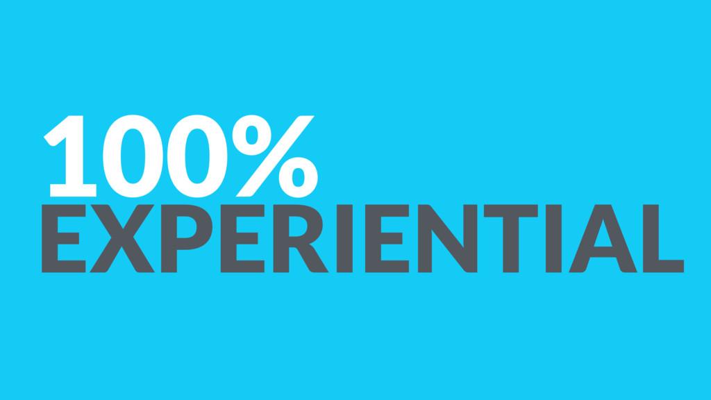 100% EXPERIENTIAL