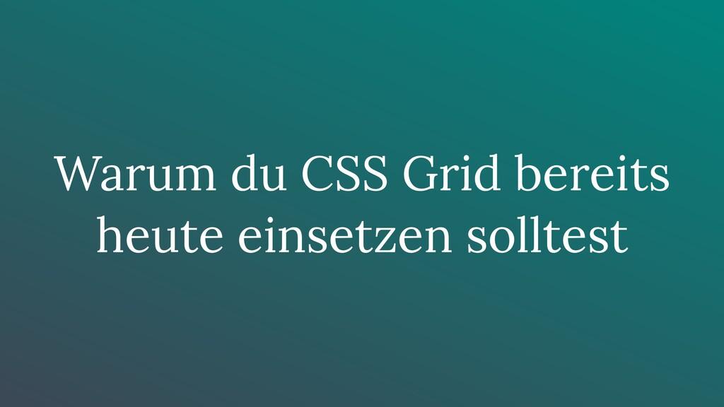 Warum du CSS Grid bereits heute einsetzen sollt...