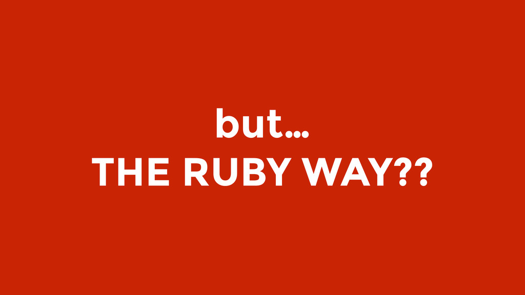 but… THE RUBY WAY??