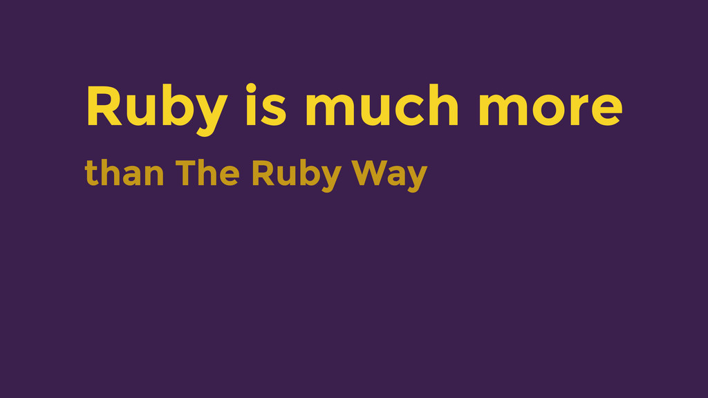 Ruby is much more than The Ruby Way