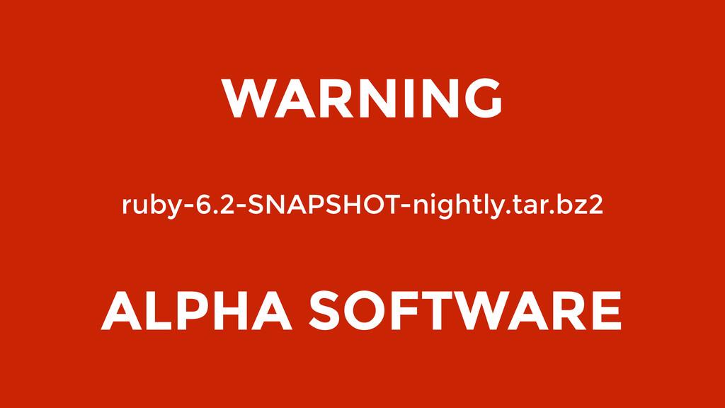 WARNING ruby-6.2-SNAPSHOT-nightly.tar.bz2 ALPHA...