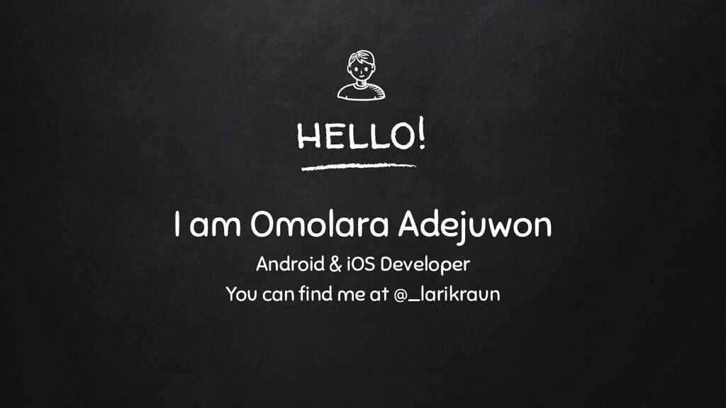 hello! I am Omolara Adejuwon Android & iOS Deve...