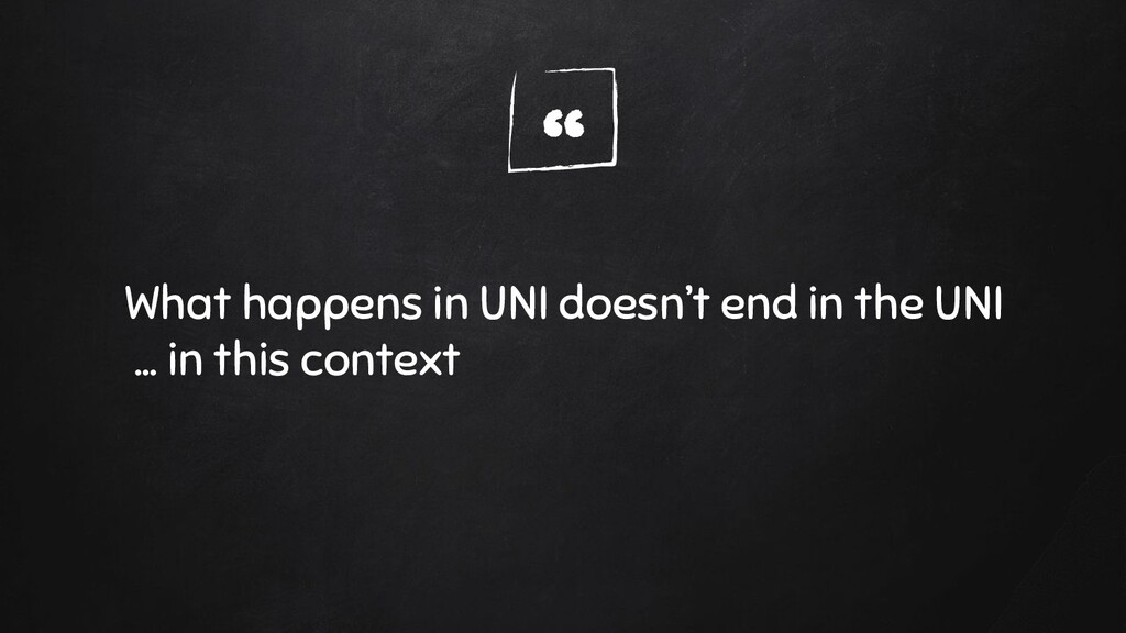""""""" What happens in UNI doesn't end in the UNI … ..."""