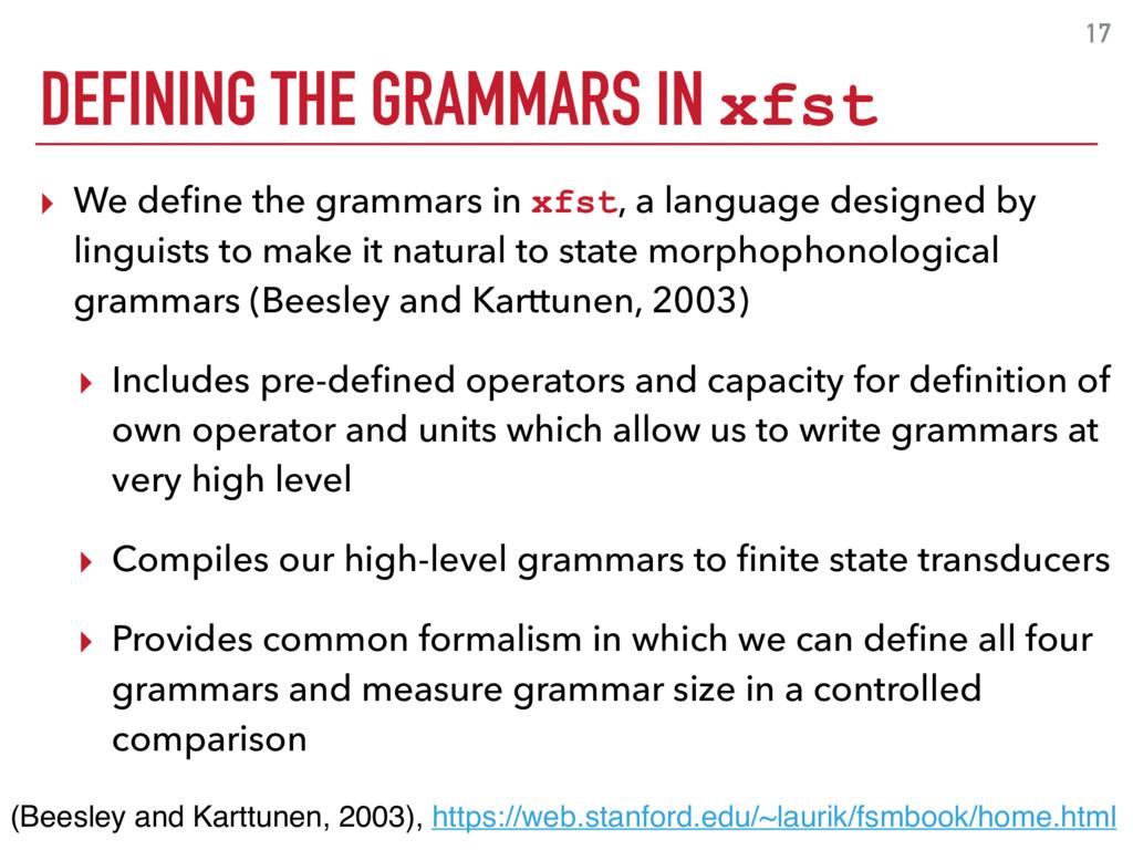 17 ▸ We define the grammars in xfst, a language ...