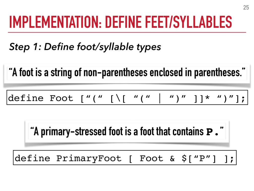 IMPLEMENTATION: DEFINE FEET/SYLLABLES 25 define...