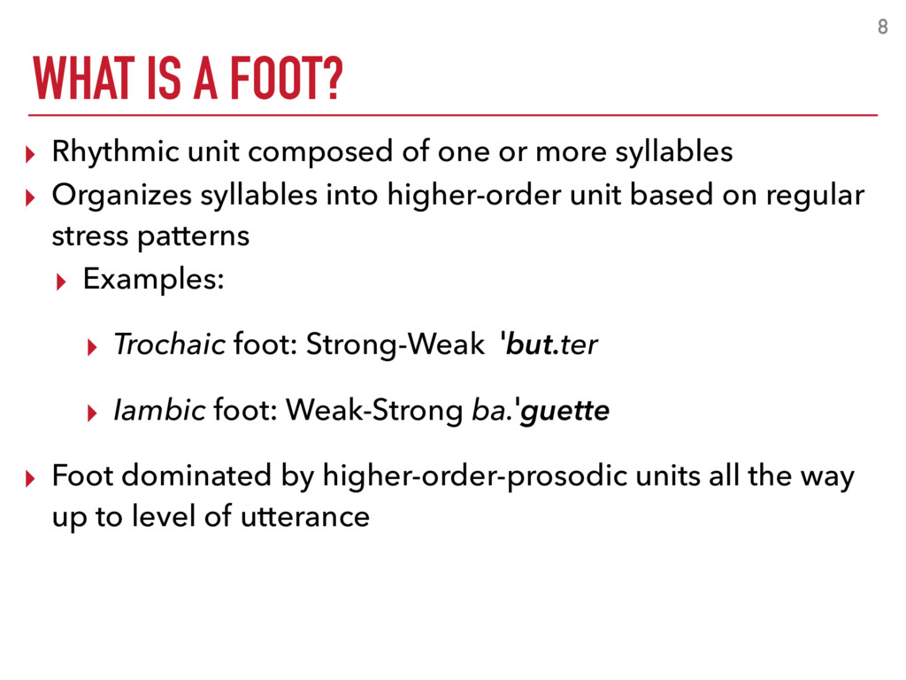 WHAT IS A FOOT? 8 ▸ Rhythmic unit composed of o...