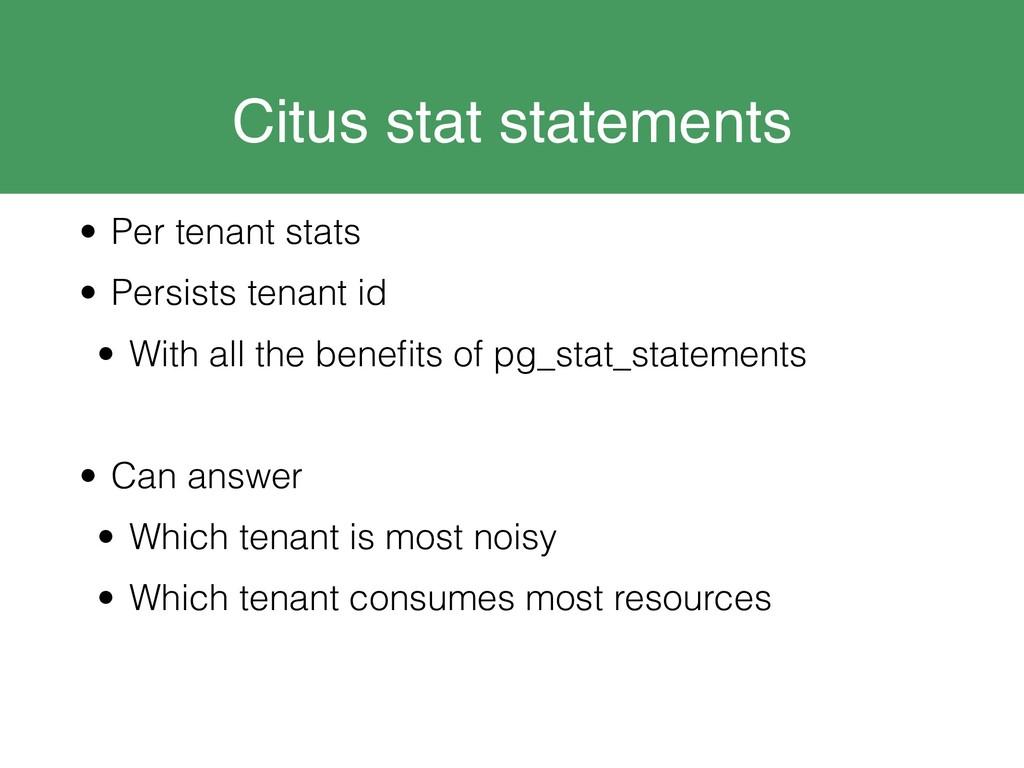 Citus stat statements • Per tenant stats • Pers...