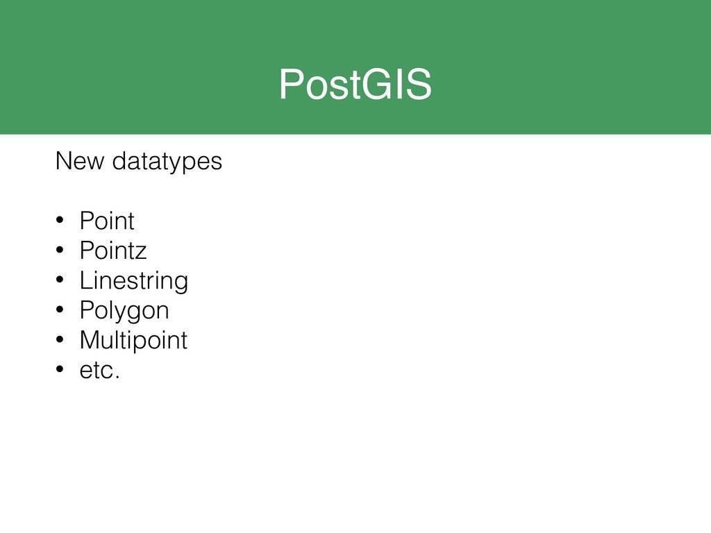 PostGIS New datatypes • Point • Pointz • Linest...