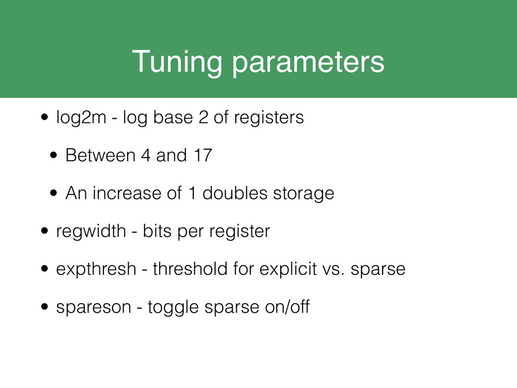 Tuning parameters • log2m - log base 2 of regis...