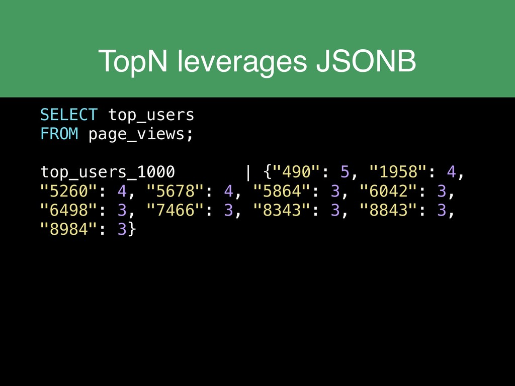 TopN leverages JSONB SELECT top_users FROM page...