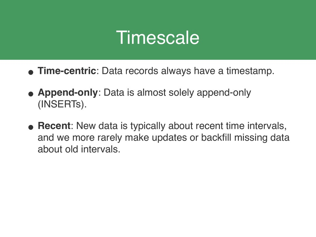 Timescale • Time-centric: Data records always h...