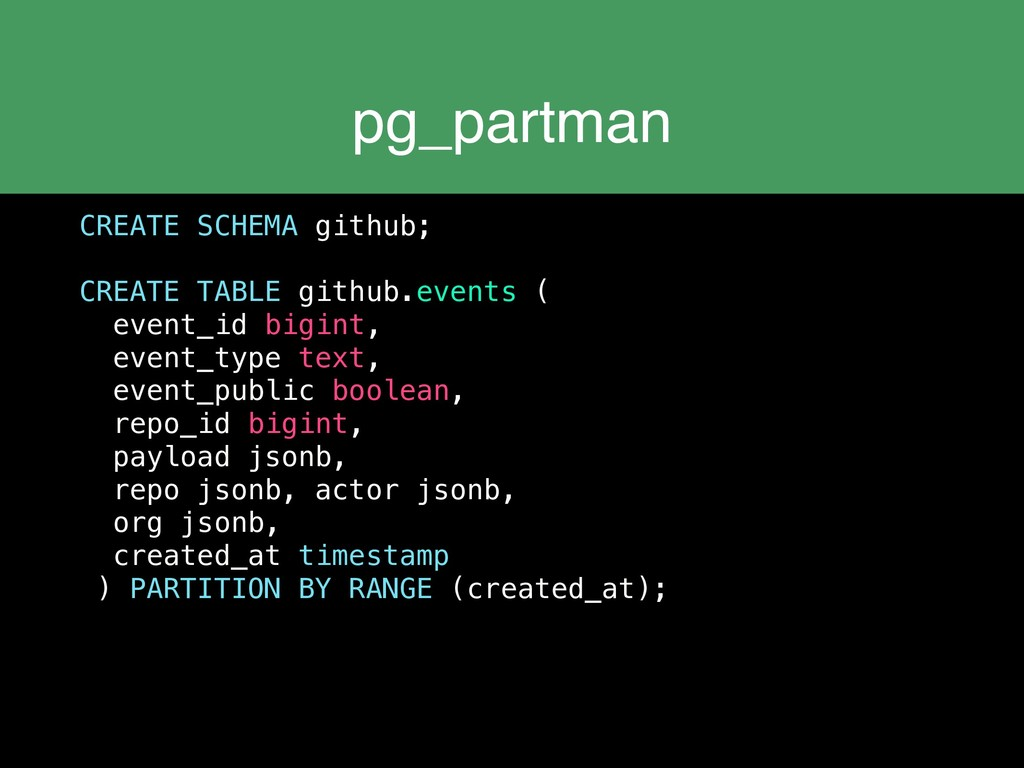 pg_partman CREATE SCHEMA github; CREATE TABLE g...