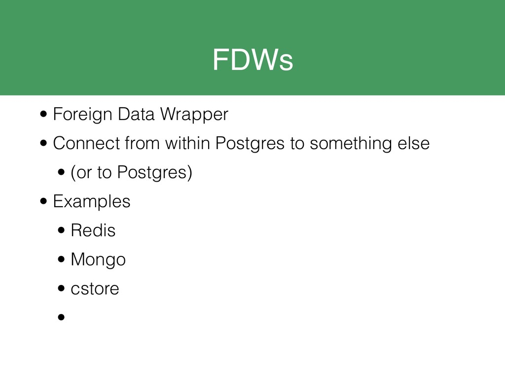 FDWs • Foreign Data Wrapper • Connect from with...