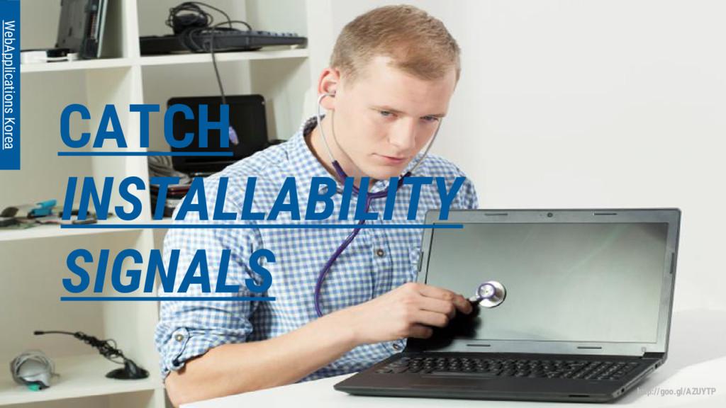 CATCH INSTALLABILITY SIGNALS WebApplications Ko...