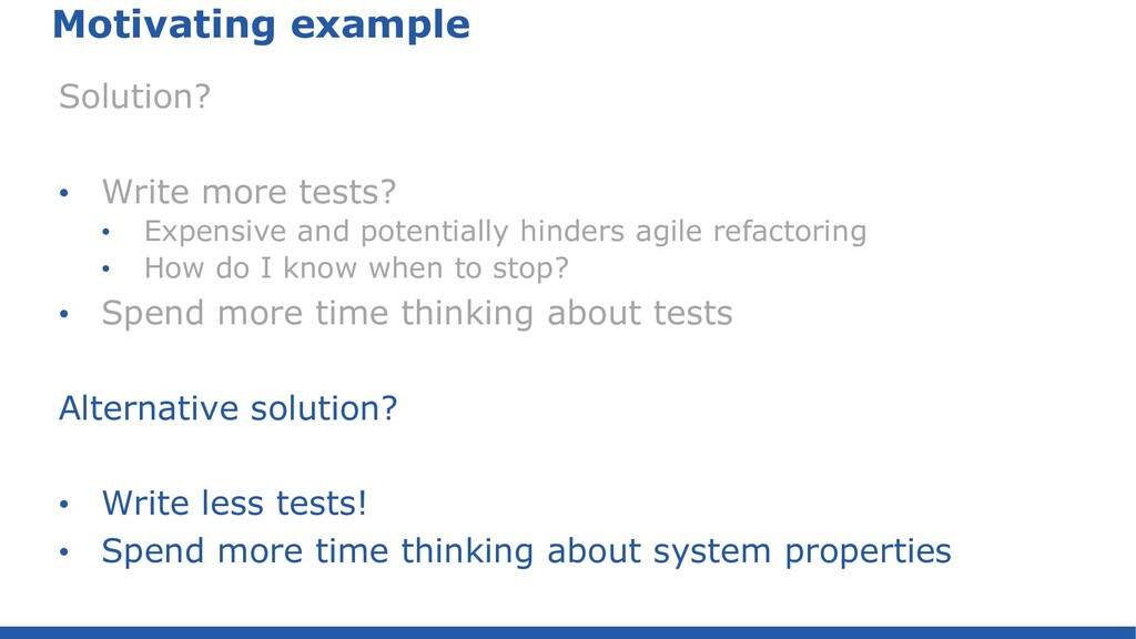 Motivating example Solution? • Write more tests...