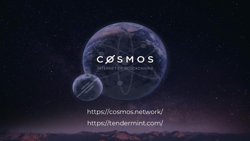 https://cosmos.network/ https://tendermint.com/