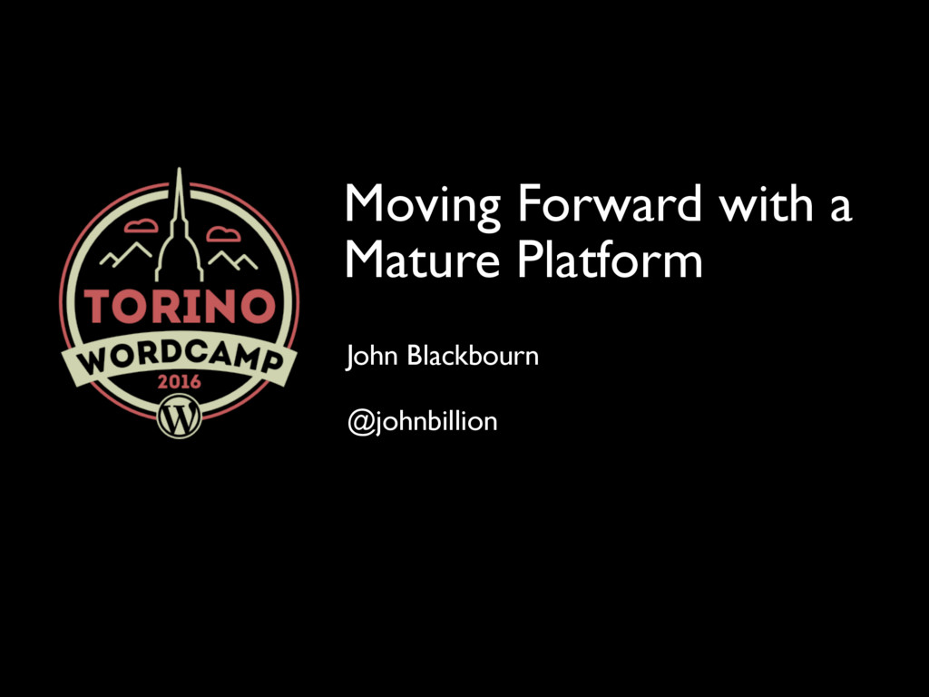 Moving Forward with a Mature Platform John Blac...
