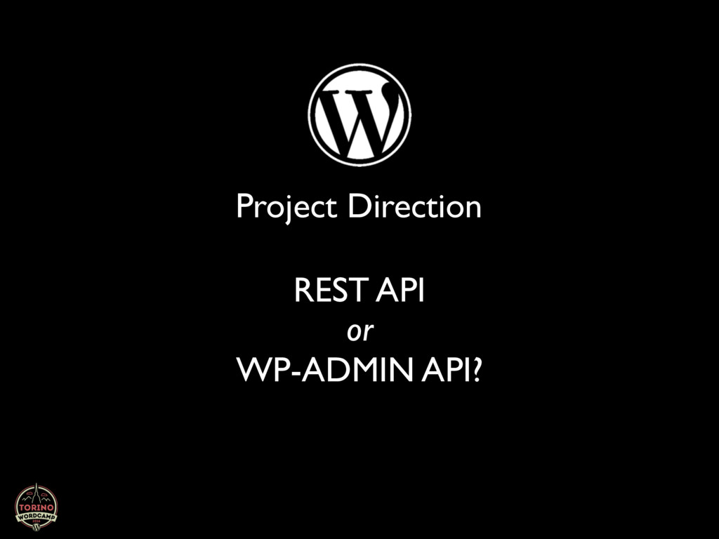 Project Direction REST API or WP-ADMIN API?