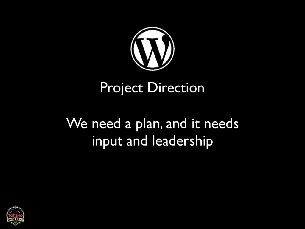 Project Direction We need a plan, and it needs ...