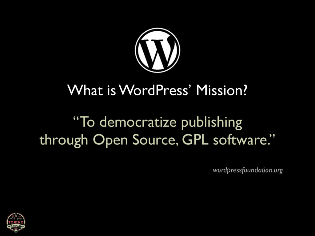 "What is WordPress' Mission? ""To democratize pub..."