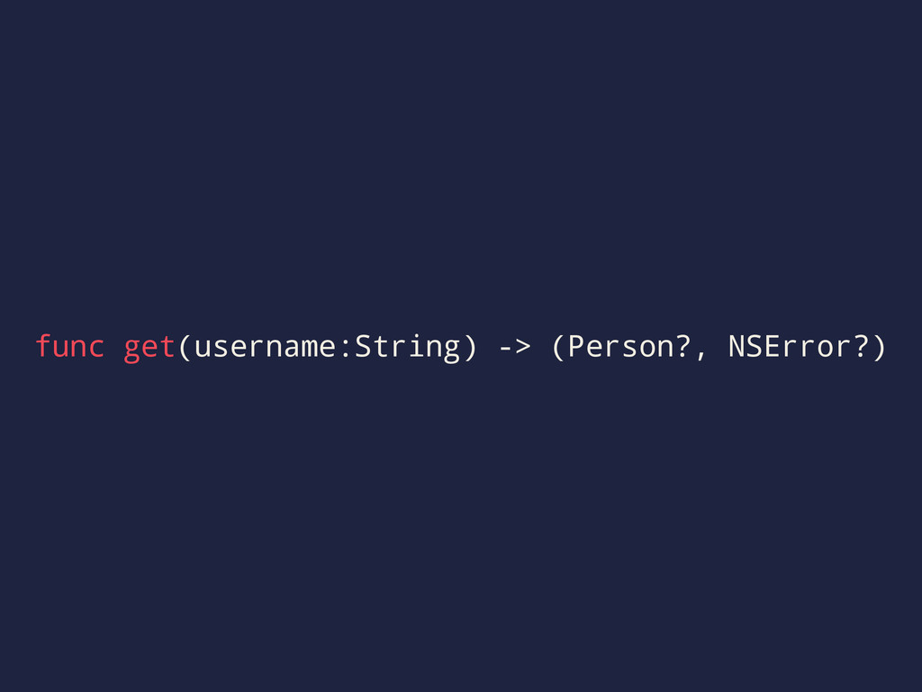 func get(username:String) -> (Person?, NSError?)