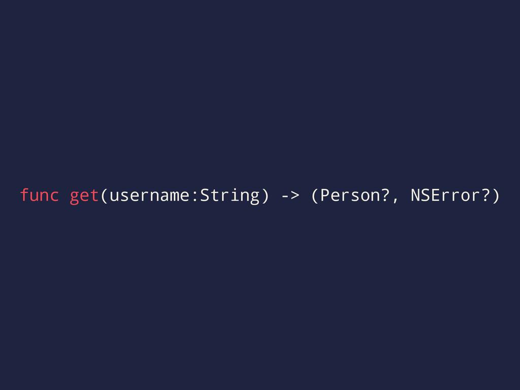 func get(username:String) -> (Person?, NSError?)
