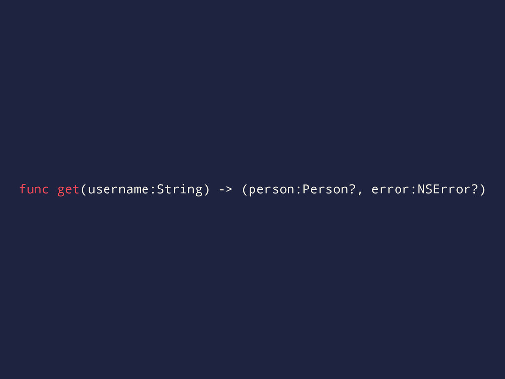 func get(username:String) -> (person:Person?, e...