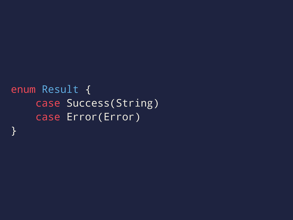 enum Result { case Success(String) case Error(E...
