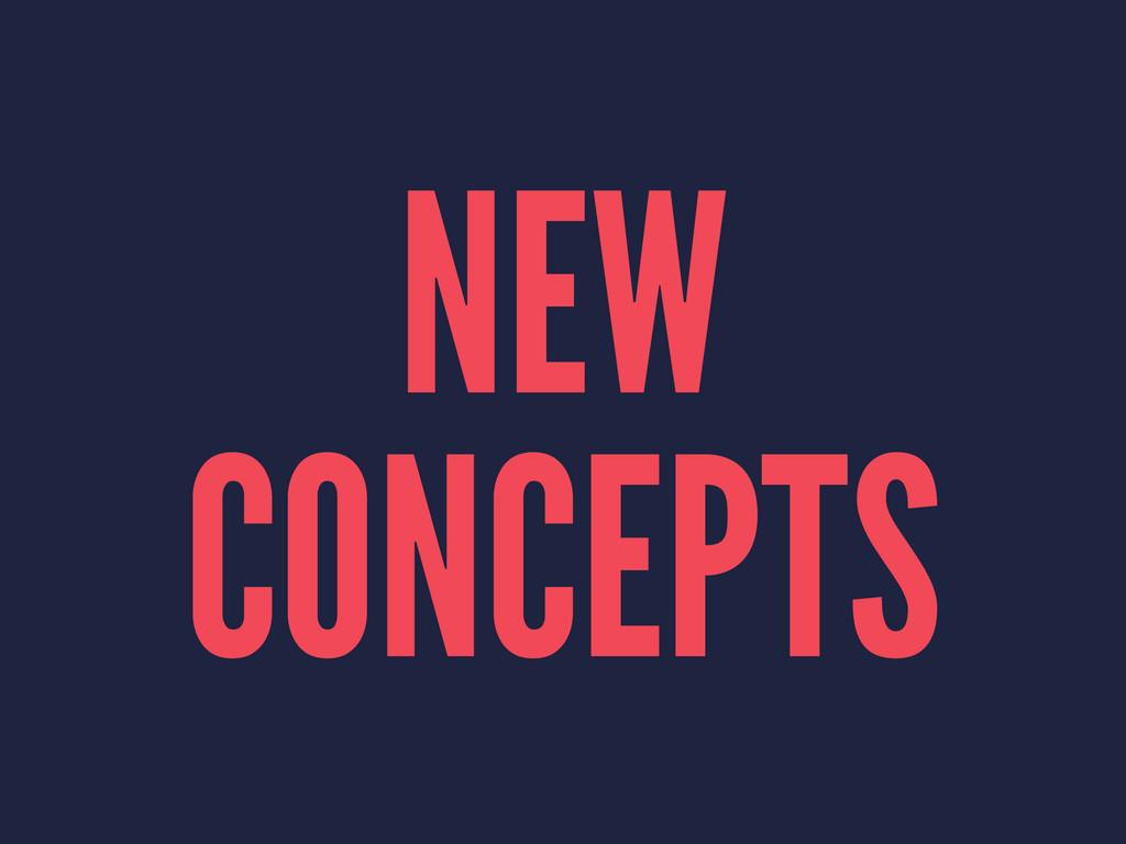 NEW CONCEPTS