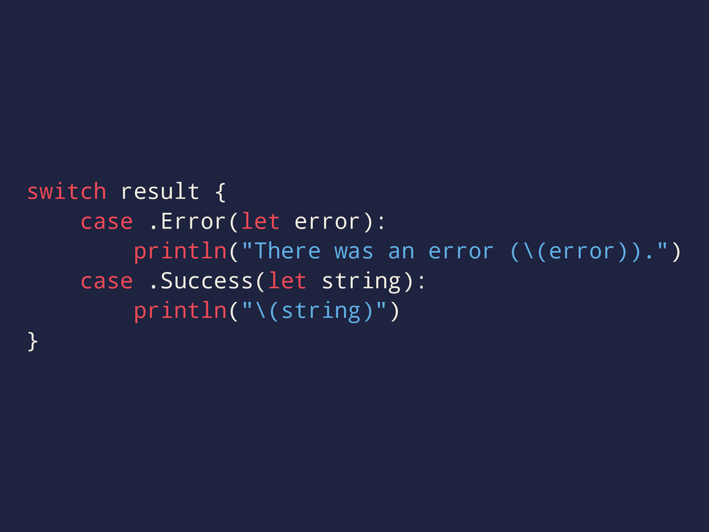 switch result { case .Error(let error): println...