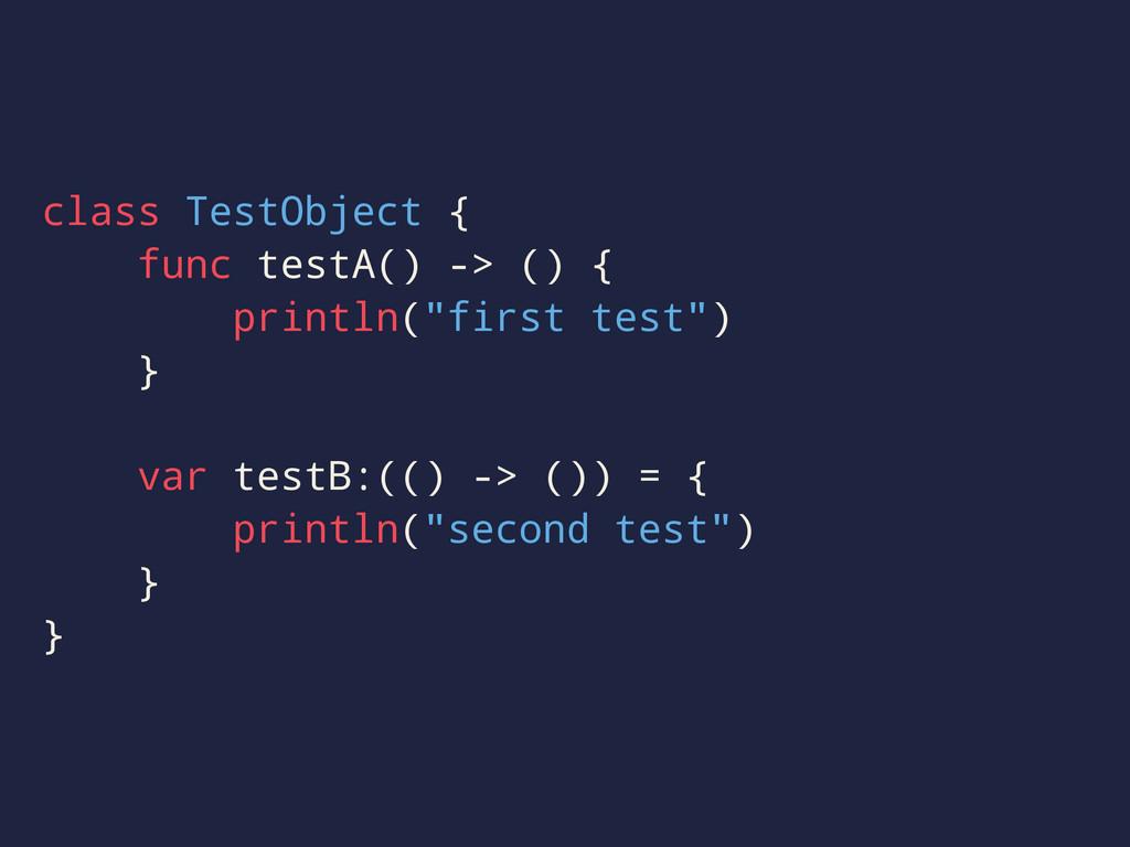 class TestObject { func testA() -> () { println...
