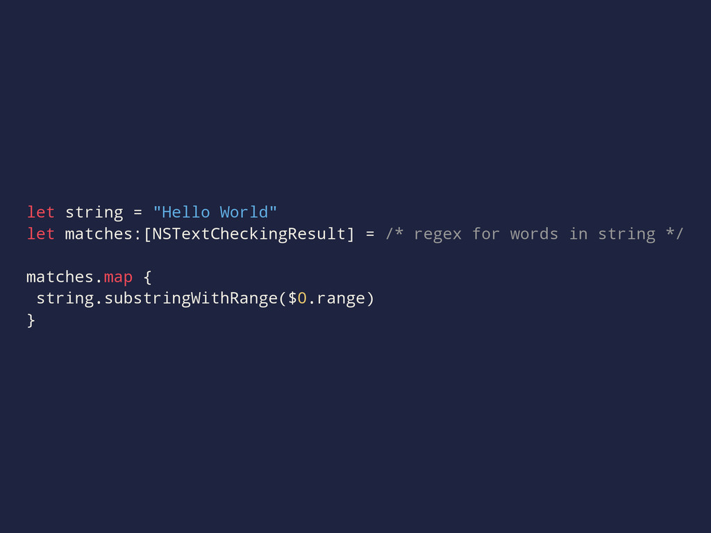"let string = ""Hello World"" let matches:[NSTextC..."