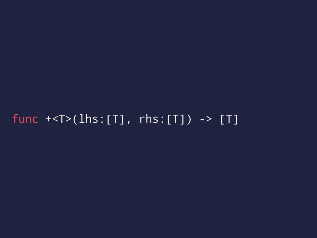 func +<T>(lhs:[T], rhs:[T]) -> [T]